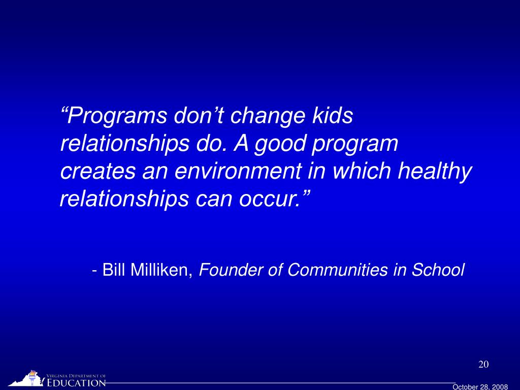 """""""Programs don't change kids relationships do. A good program creates an environment in which healthy relationships can occur."""""""