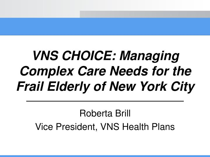 vns choice managing complex care needs for the frail elderly of new york city n.