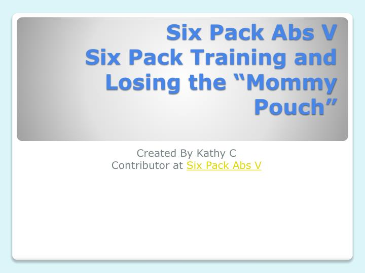 six pack abs v six pack training and losing the mommy pouch n.