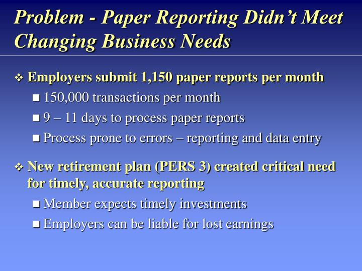 Problem paper reporting didn t meet changing business needs
