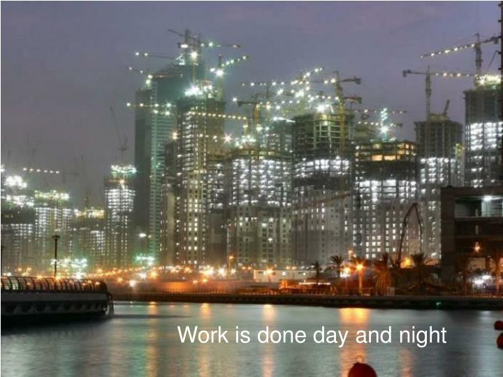 Work is done day and night