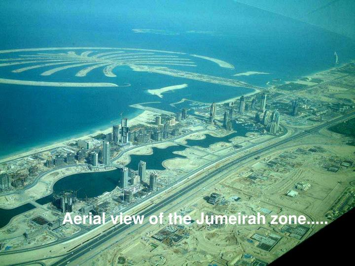 Aerial view of the Jumeirah zone.....
