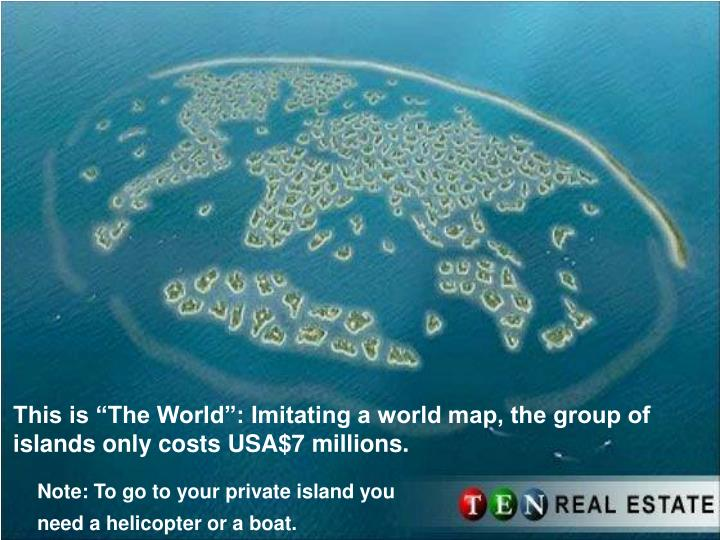 """This is """"The World"""": Imitating a world map, the group of islands only costs USA$7 millions."""