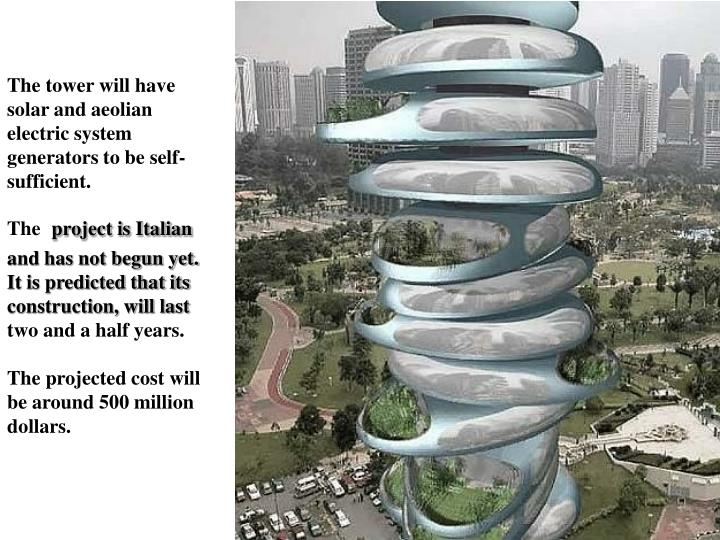The tower will have solar and aeolian electric system generators to be self-sufficient.