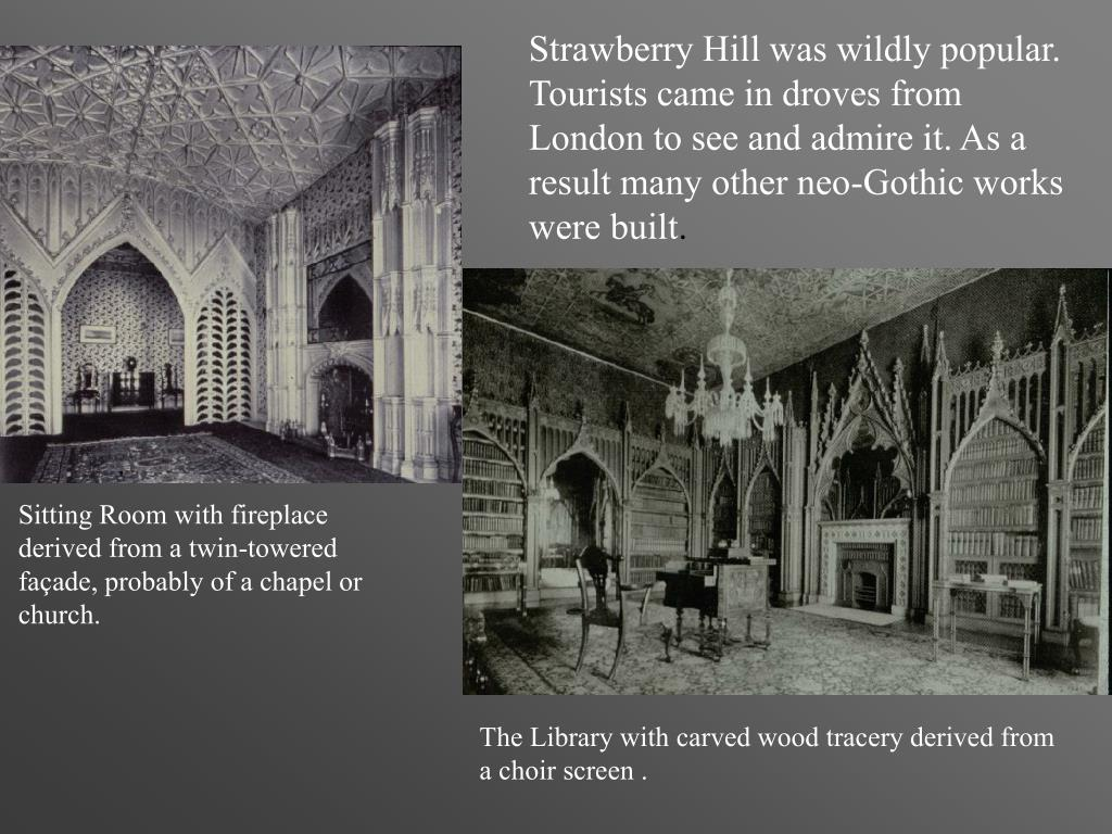 Strawberry Hill was wildly popular. Tourists came in droves from London to see and admire it. As a result many other neo-Gothic works were built