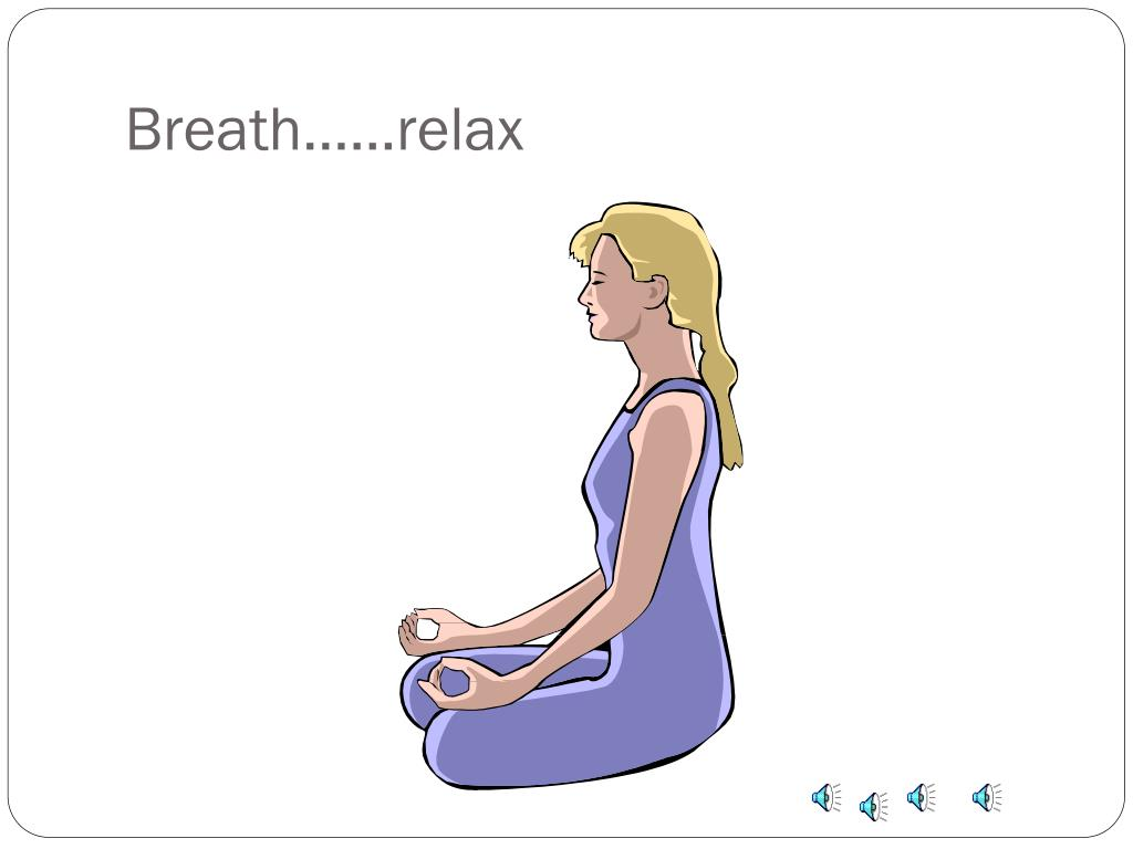 Breath……relax