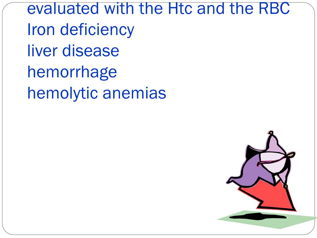 Decreased Hb levels are found in anemic states, the Hb must be evaluated with the Htc and the RBC