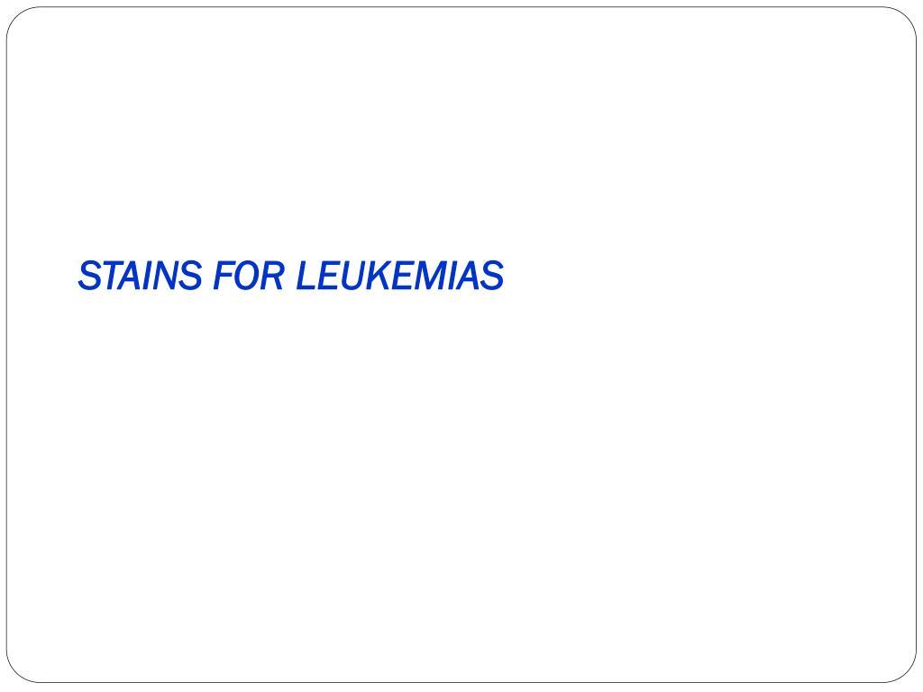 STAINS FOR LEUKEMIAS