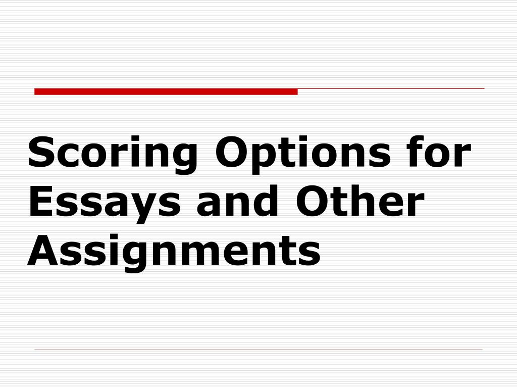 scoring options for essays and other assignments l.