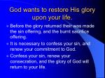 god wants to restore his glory upon your life