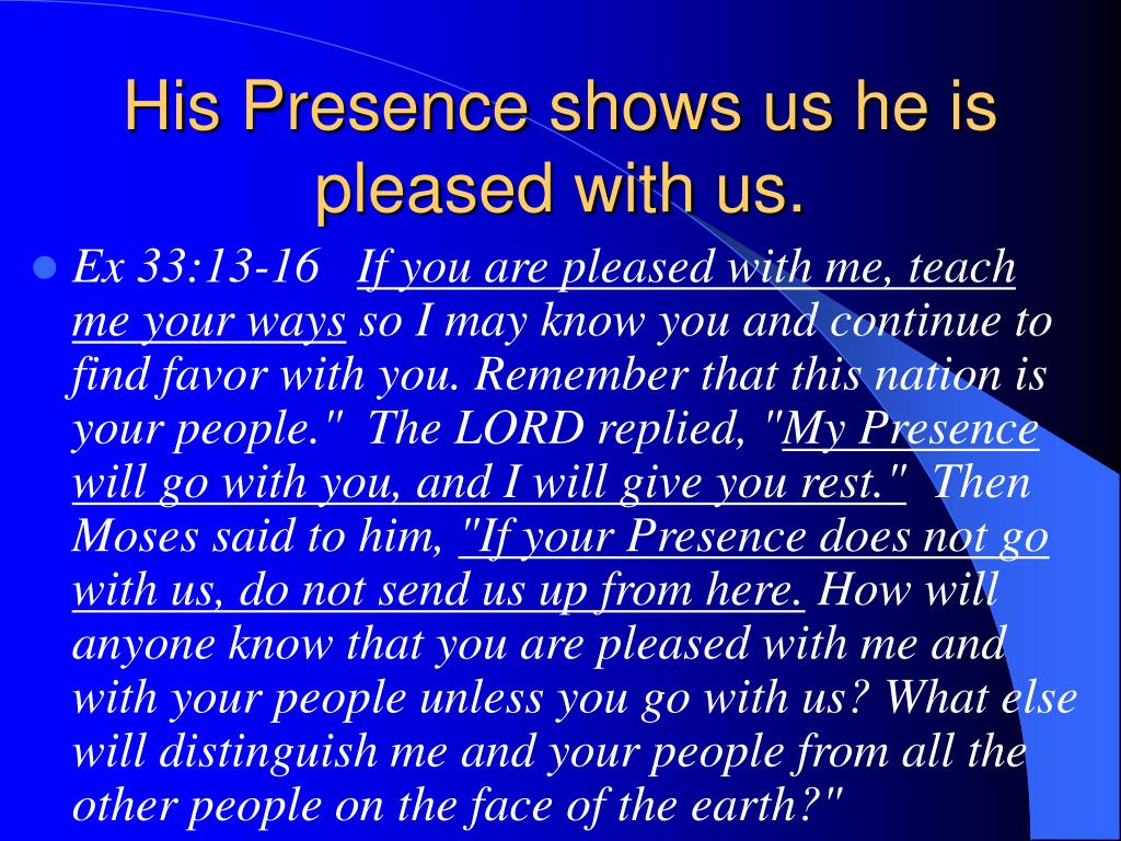 His Presence shows us he is pleased with us.