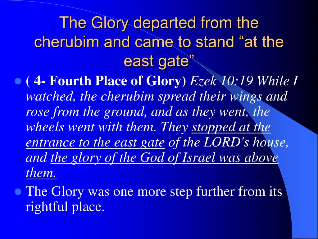 "The Glory departed from the cherubim and came to stand ""at the east gate"""