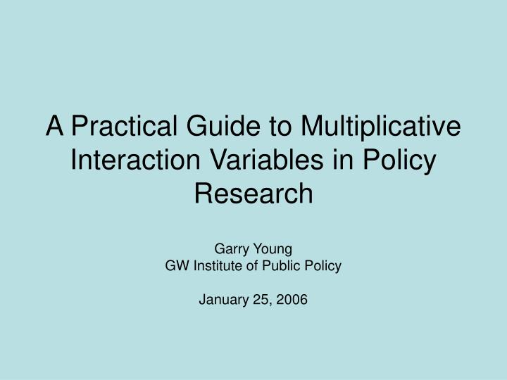 a practical guide to multiplicative interaction variables in policy research n.