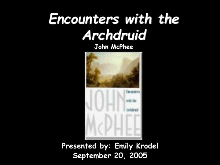 encounters with the archdruid john mcphee n.