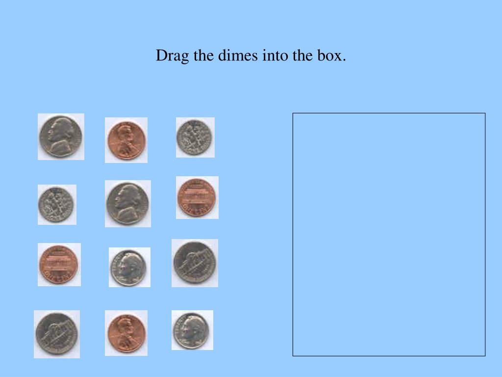 Drag the dimes into the box.