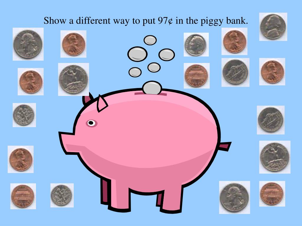 Show a different way to put 97¢ in the piggy bank.