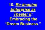 10 re ima g ine enter p rise as theater ii embracing the dream business