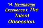 14 re ima g ine excellence i the talent obsession