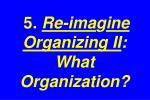 5 re ima g ine organizing ii what organization