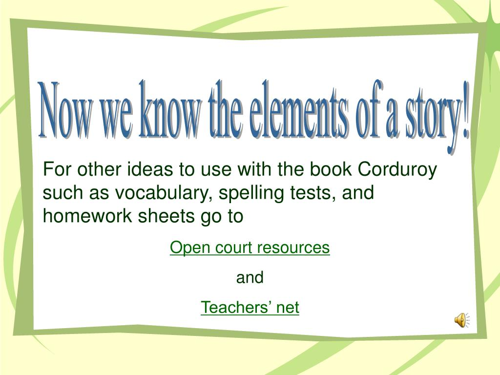 Now we know the elements of a story!