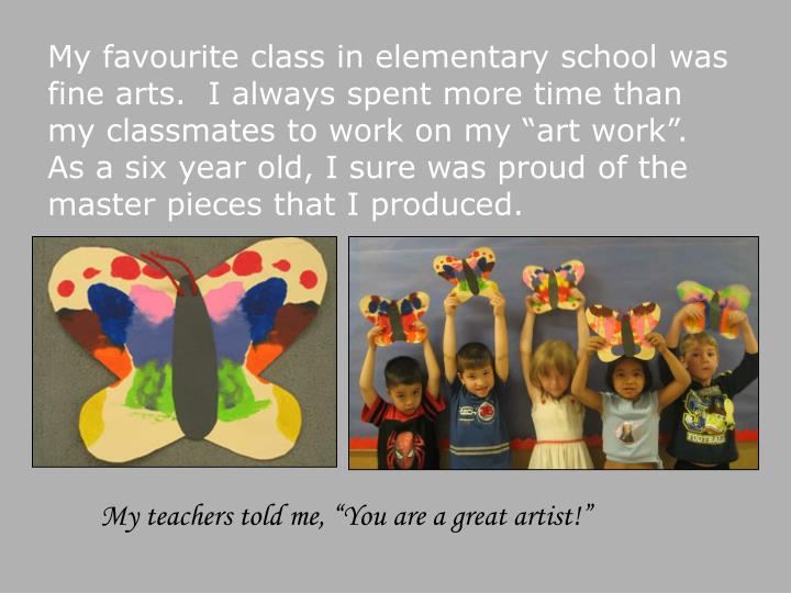 My favourite class in elementary school was fine arts.  I always spent more time than my classmates ...