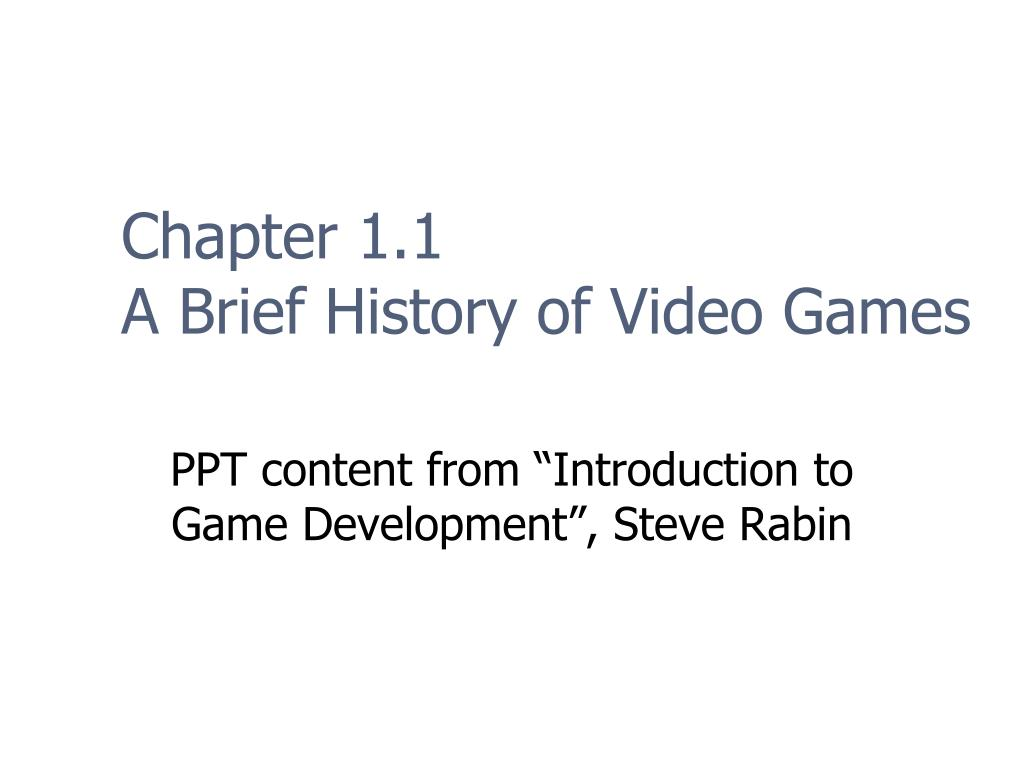 an introduction to the history of video games Chapter 1 introduction background of the  introduction background of the study the rise in the use  to the video games played.