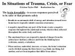 in situations of trauma crisis or fear arlene taylor phd realizations inc