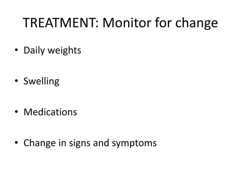 TREATMENT: Monitor for change
