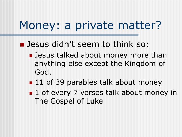 Money a private matter
