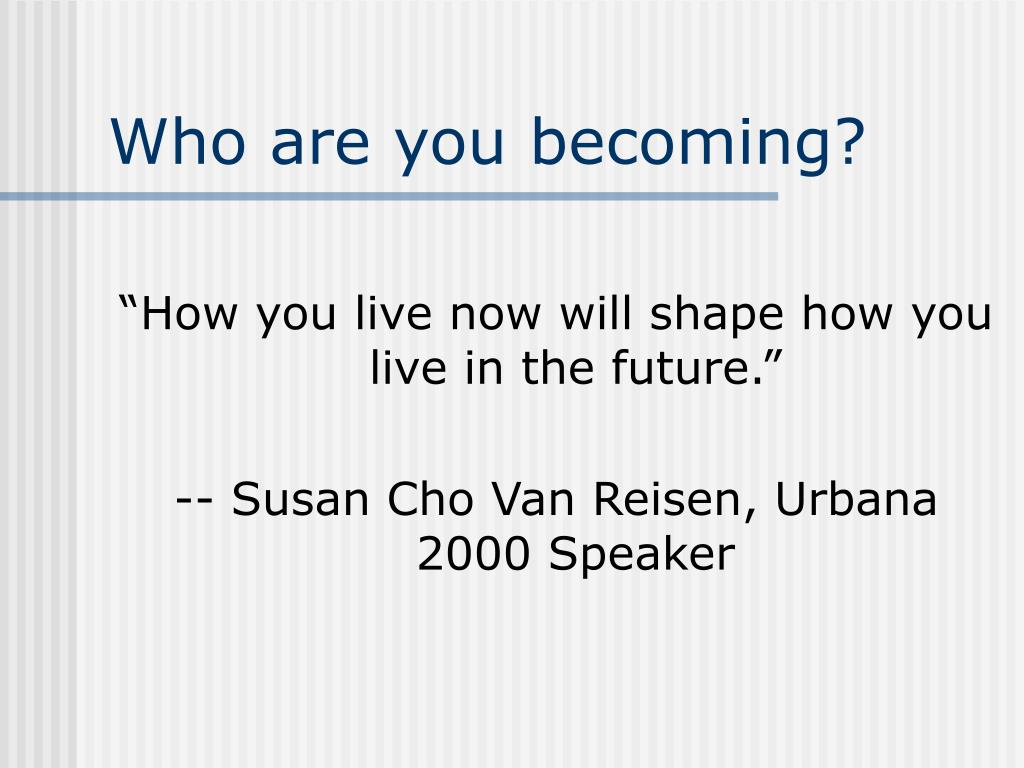 Who are you becoming?