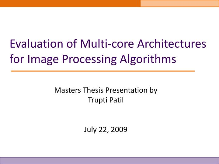 evaluation of multi core architectures for image processing algorithms n.