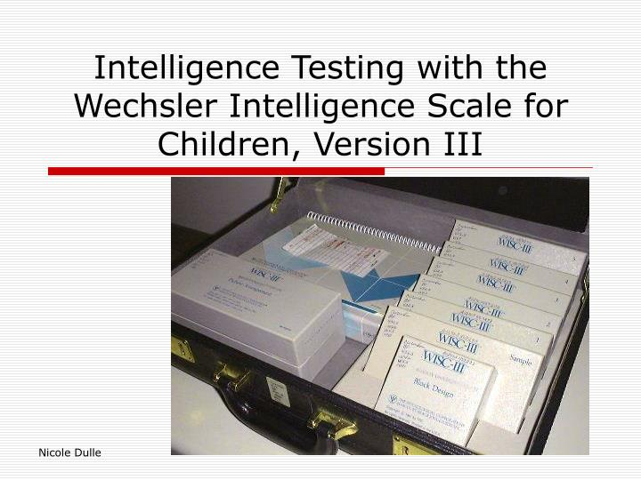 research on the wechsler intelligence scale for children Wechsler intelligence scale for childrendefinitionpurposeprecautionsdescriptionresultsresourcesdefinitionthe wechsler intelligence scale for children, often abbreviated as wisc, is an individually administered measure of intelligence intended for children aged 6 years to 16 years and 11 months.
