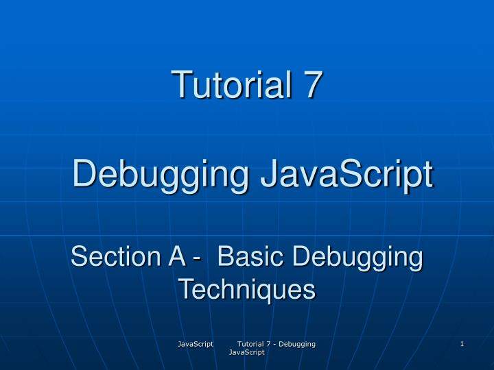 tutorial 7 debugging javascript section a basic debugging techniques n.