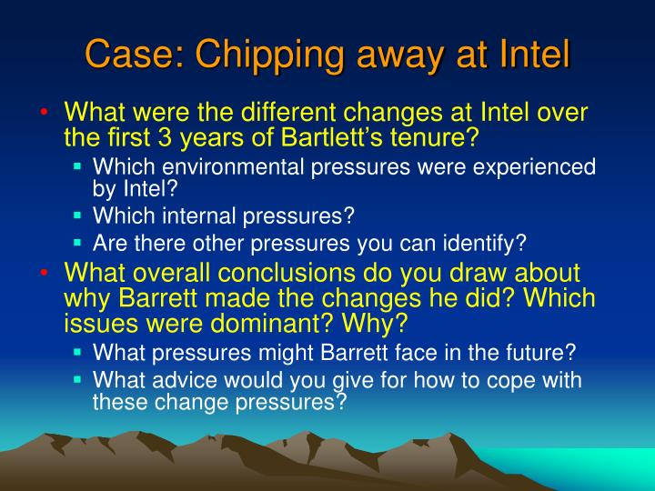 chipping away at intel essay Case study : chipping away at intel i gusti agung gede subrata/13410070 part 1 1 what were the different changes at intel over the first 3 years of barett's tenure.