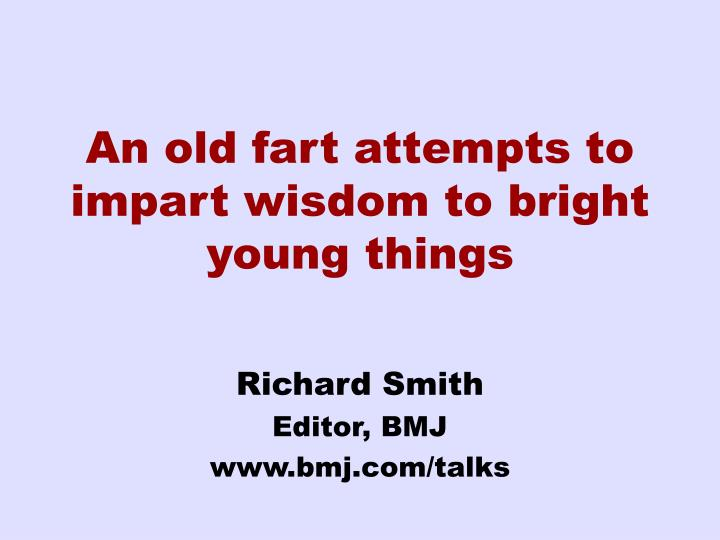 An old fart attempts to impart wisdom to bright young things