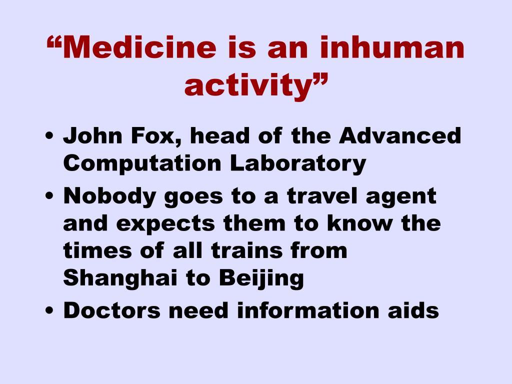 """""""Medicine is an inhuman activity"""""""
