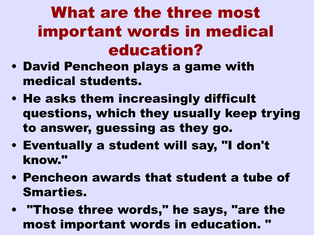 What are the three most important words in medical education?