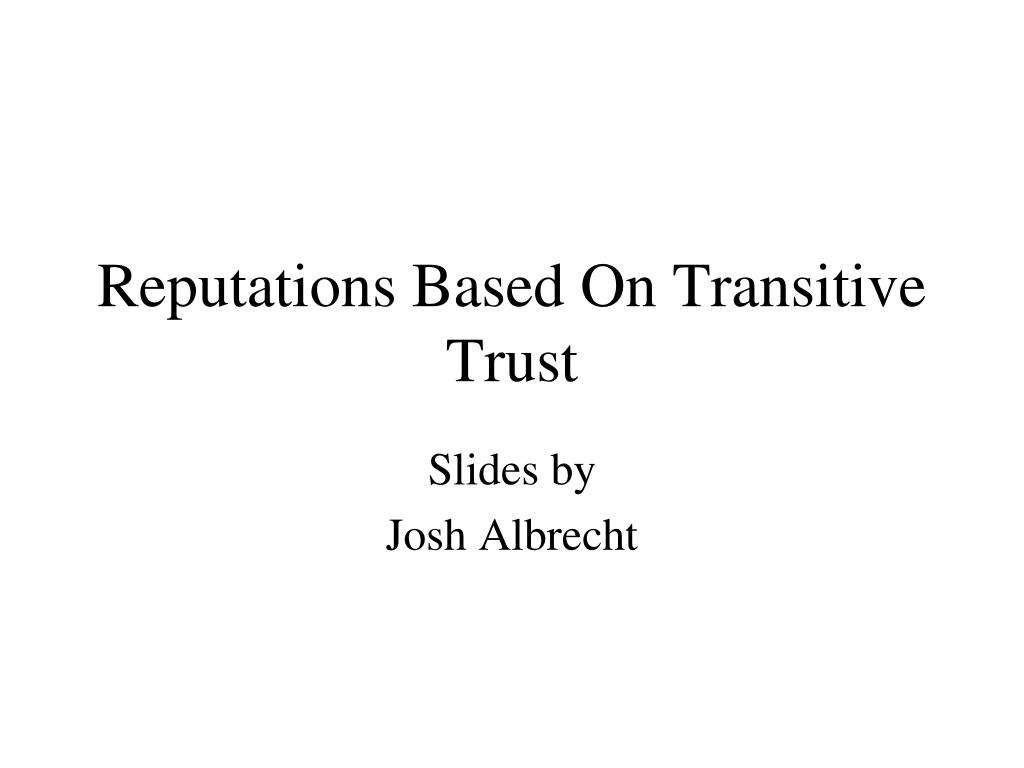 PPT - Reputations Based On Transitive Trust PowerPoint
