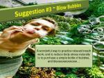 suggestion 3 blow bubbles