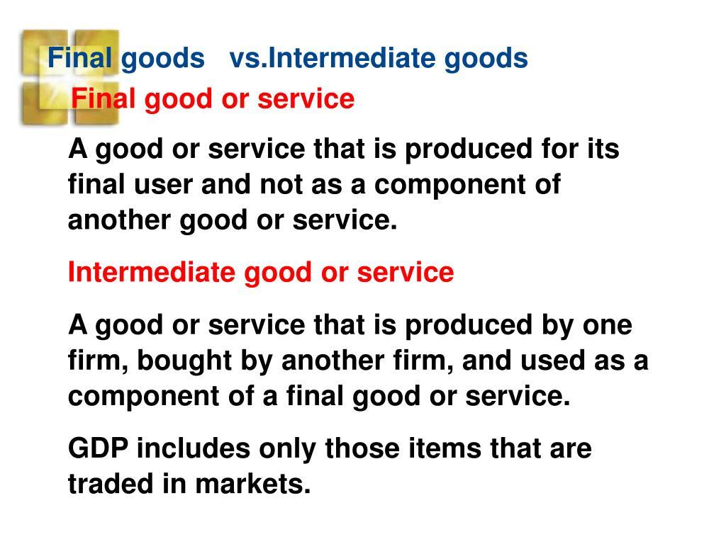 Final goods   vs.Intermediate goods