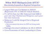 when will malaysia join afta uncertainty jeopardizes regional integration