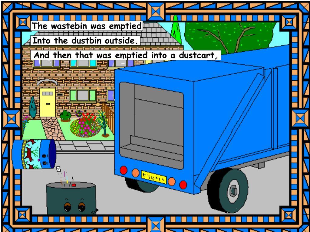 The wastebin was emptied