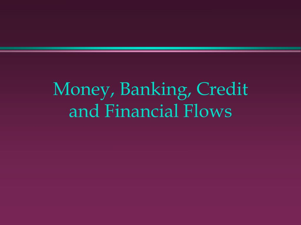 money banking credit and financial flows l.