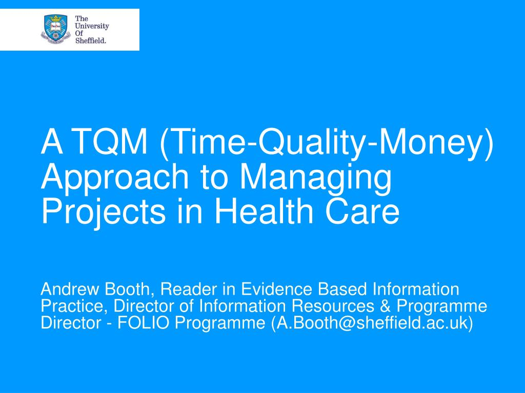 a tqm time quality money approach to managing projects in health care l.