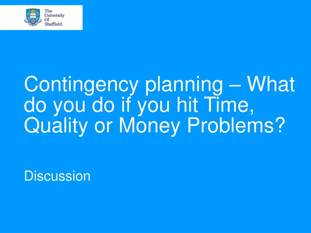 Contingency planning – What do you do if you hit Time, Quality or Money Problems?