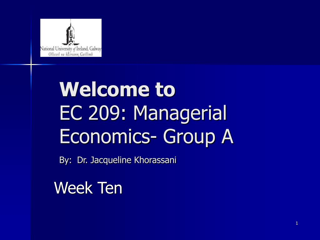 welcome to ec 209 managerial economics group a by dr jacqueline khorassani l.