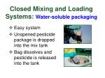 closed mixing and loading systems water soluble packaging