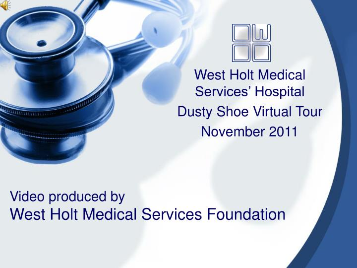 video produced by west holt medical services foundation n.