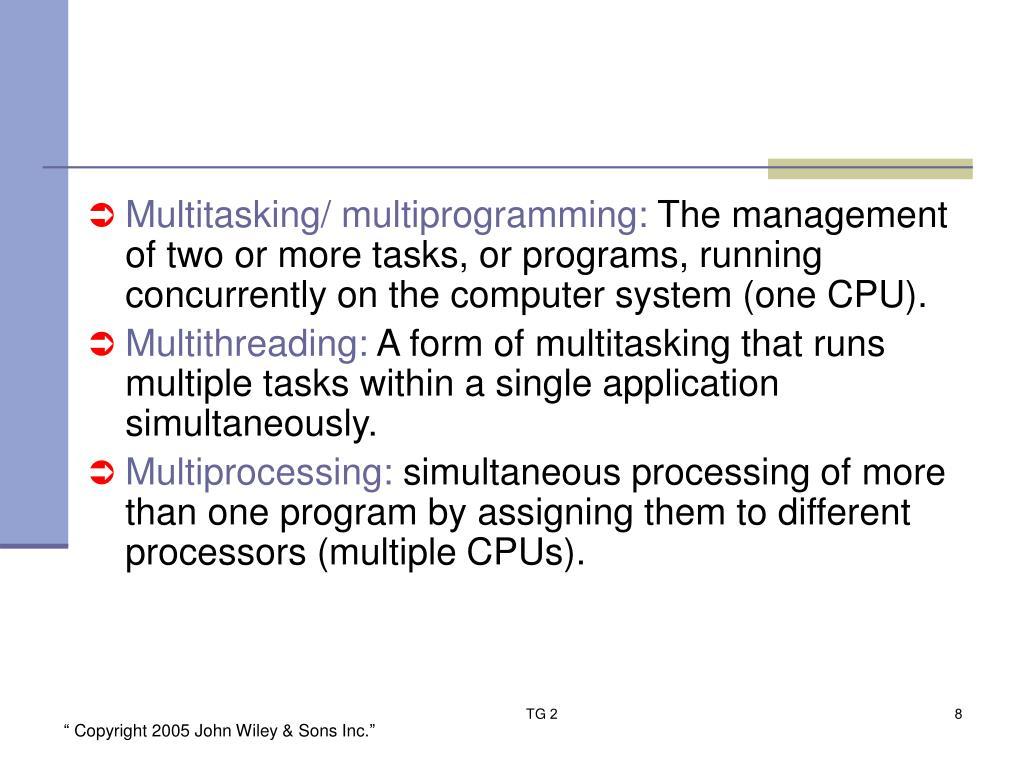 Multitasking/ multiprogramming: