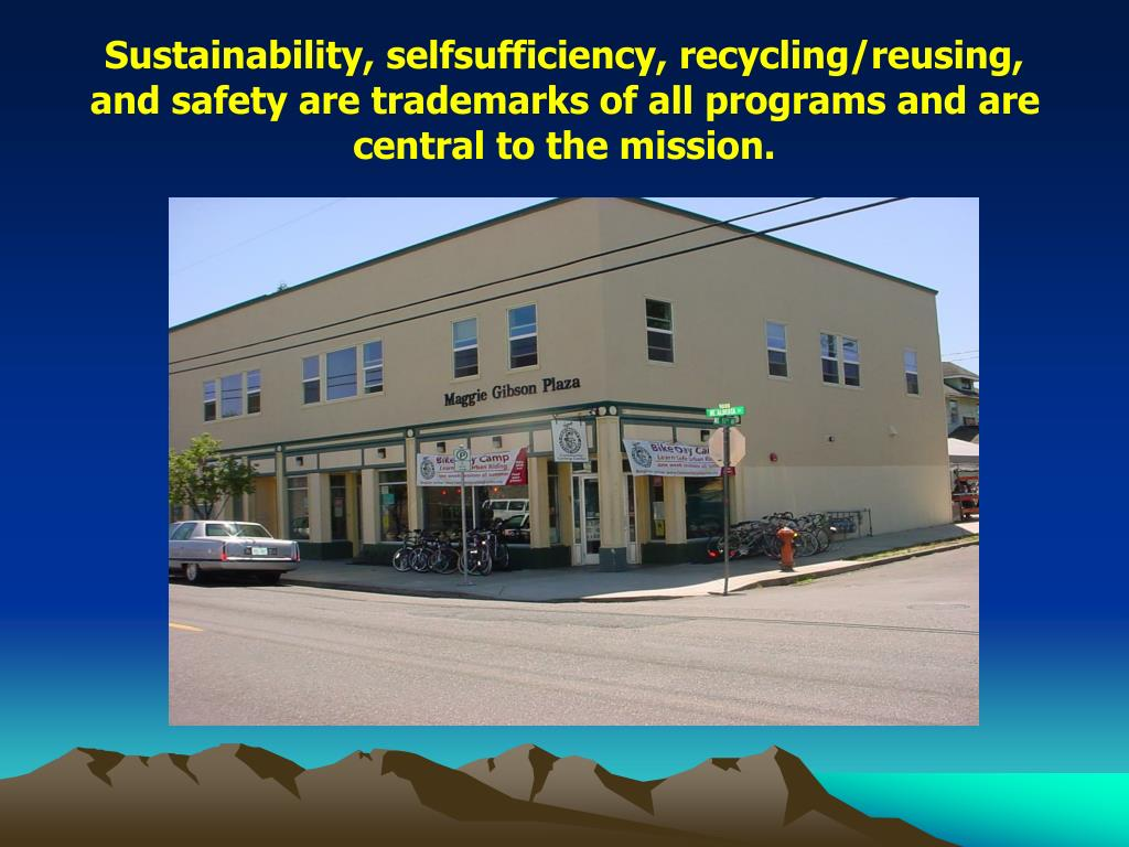 Sustainability, selfsufficiency, recycling/reusing, and safety are trademarks of all programs and are central to the mission.